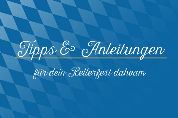 Tipps_Anleitungen_Kellerfest_dahoam