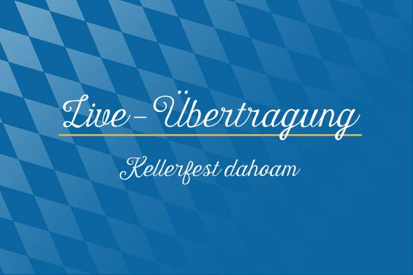 Live_Übertragung_Kellerfest_dahoam